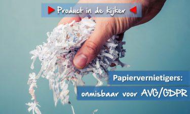 Papierversnipperaars zijn onmisbaar voor AVG of GDPR